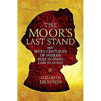 The Moor's Last Stand: How�Seven Centuries of Muslim Rule�in Spain Came to an End