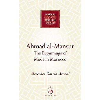 Ahmad Al-Mansur: die Anfänge der modernen Marokko (Hersteller der muslimischen Welt)