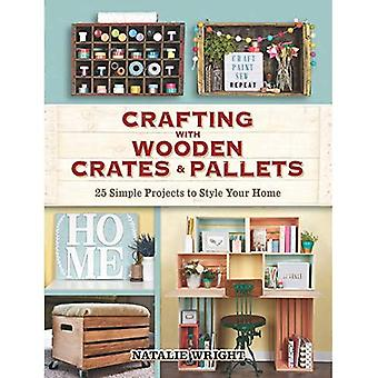 Crafting with Wooden Crates� and Pallets: 25 Simple Projects to Style Your Home