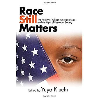 Race Still Matters: The Reality of African American� Lives and the Myth of Postracial Society (SUNY series in African American Studies)