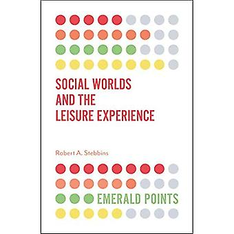 Social Worlds and the Leisure Experience (Emerald Points)