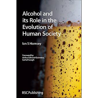 Alcohol and its Role in the Evolution of Human Society by Ian S Hornsey