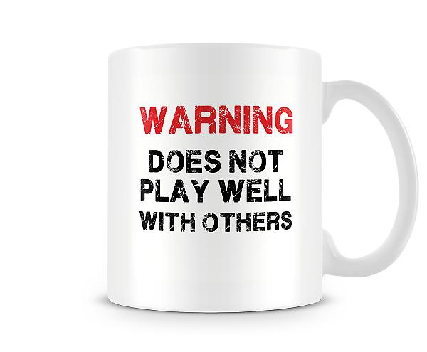 WARNING Does Not Play Well With Others Mug