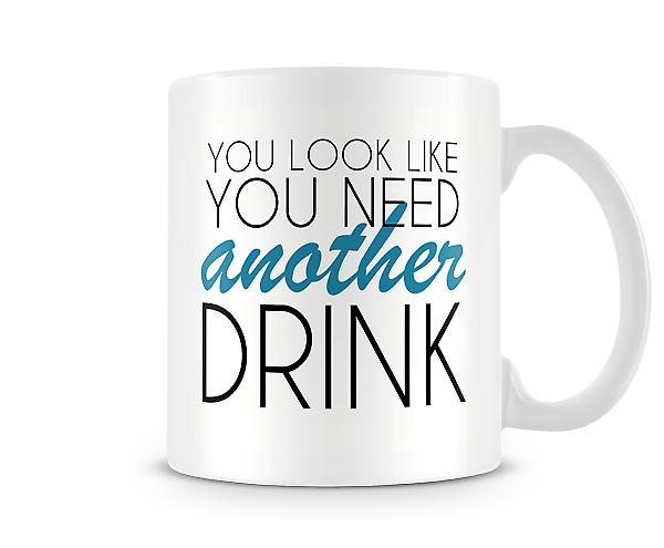 You Look Like You Need Another Drink Printed Mug