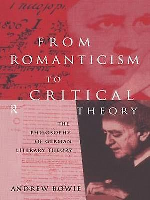 From Rohommeticism to Critical Theory The Philosophy of Gerhomme Literary Theory by Bowie & Andrew