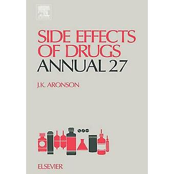 Side Effects of Drugs Annual 27 A Worldwide Yearly Survey of New Data and Trends in Adverse Drug Reactions and Interactions by Aronson & Jeffrey K. & Ed.