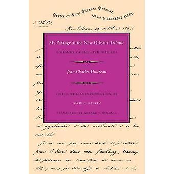 My Passage at the New Orleans Tribune A Memoir of the Civil War Era by Houzeau & JeanCharles