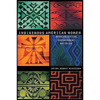 Indigenous American Women Decolonization Empowerment Activism by Mihesuah & Devon Abbott