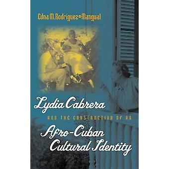 Lydia Cabrera and the Construction of an AfroCuban Cultural Identity by RodriguezMangual & Edna M.