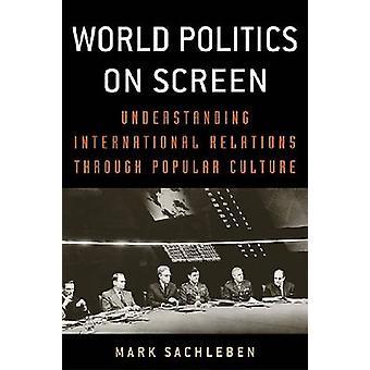 World Politics on Screen Understanding International Relations Through Popular Culture by Sachleben & Mark