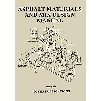 Asphalt Materials and Mix Design Manual by Kett & Irving