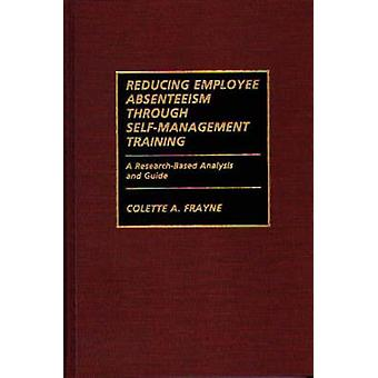 Reducing Employee Absenteeism Through SelfManagement Training A ResearchBased Analysis and Guide by Frayne & Colette A.