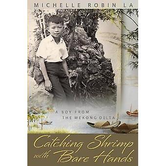 Fang Garnelen mit bloßen Händen A Boy aus dem Mekongdelta von La & Michelle Robin