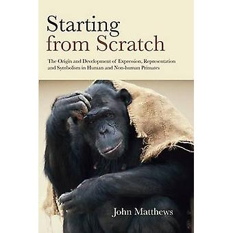 Starting from Scratch  The Origin and Development of Expression Representation and Symbolism in Human and NonHuman Primates by Matthews & John