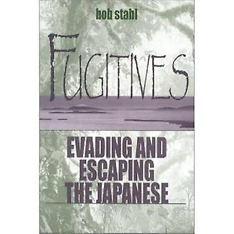 Fugitives Evading and Escaping the Japanese by Stahl & Bob