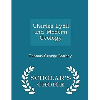 Charles Lyell and Modern Geology  Scholars Choice Edition by Bonney & Thomas George