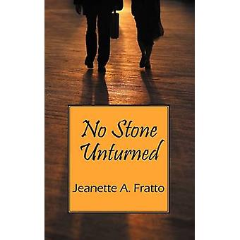 No Stone Unturned by Fratto & Jeanette A.