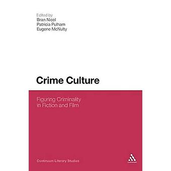 Crime Culture Figuring Criminality in Fiction and Film by Nicol & Bran