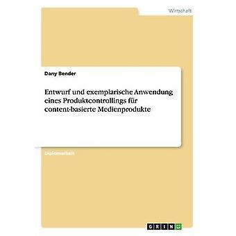 Entwurf und exemplarische Anwendung eines Produktcontrollings fr contentbasierte Medienprodukte by Bender & Dany