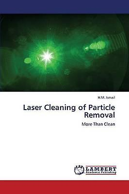 Laser Cleaning of Particle Removal by Ismail H. M.