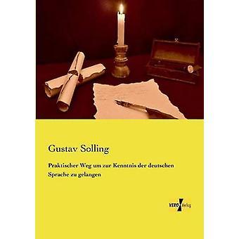 Praktischer Weg um zur Kenntnis der deutschen Sprache zu gelangen by Solling & Gustav
