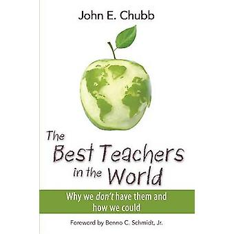 The Best Teachers in the World - Why We Don't Have Them and How We Cou