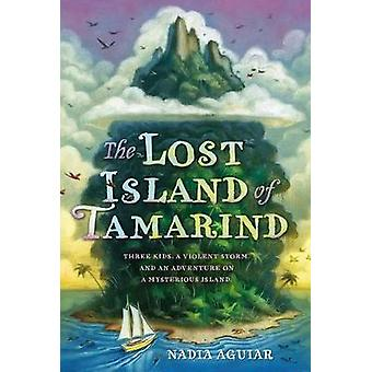 The Lost Island of Tamarind by Nadia Aguiar - 9781250103918 Book