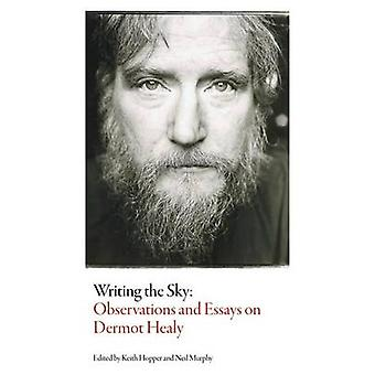 Writing the Sky - Observations and Essays on Dermot Healy by Keith Hop