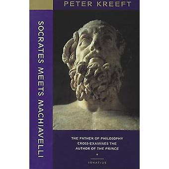 Socrates Meets Machiavelli - The Father of Philosophy Cross-Examines t