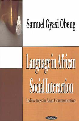 Language in African Social Interaction - Indirectness in Akan Communic
