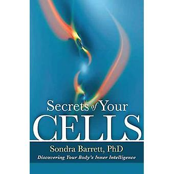 Secrets of Your Cells - Discovering Your Body's Inner Intelligence by