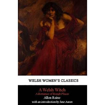 A Welsh Witch - A Romance of Rough Places by Allen Raine - Jane Aaron