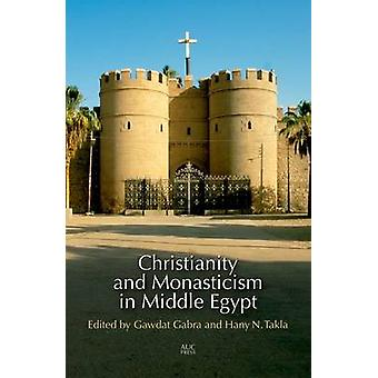 Christianity and Monasticism in Middle Egypt by Gawdat Gabra - Hany T