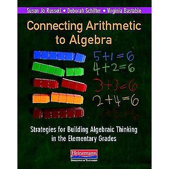 Connecting Arithmetic to Algebra - Strategies for Building Algebraic T