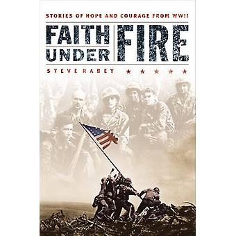 Faith Under Fire - Stories of Hope and Courage from World War II by St