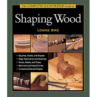 Complete Illustrated Guide to Shaping Wood by Lonnie Bird - 978162710