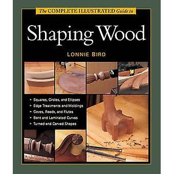 Guide illustré pour façonner le bois par Lonnie Bird - 978162710 complet