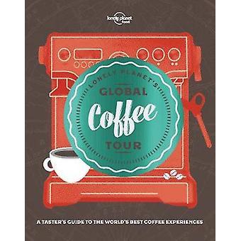 Lonely Planet Global kaffe Tour av Lonely Planet mat - 9781787013