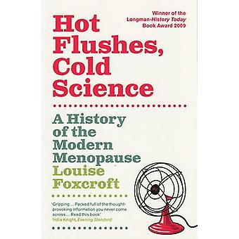 Hot Flushes Cold Science - A History of the Modern Menopause by Louise