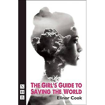 The Girl's Guide to Saving the World by Elinor Cook - 9781848423893 B