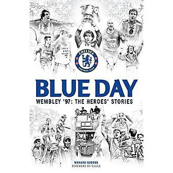 Blue Day - Wembley '97 - the Heroes' Stories by Richard Godden - 978191