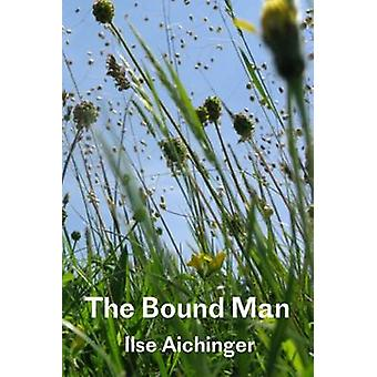 The Bound Man - and Other Stories by Ilse Aichinger - Eric Mosbacher