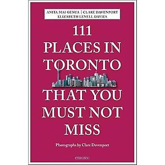 111 Places in Toronto That You Must Not Miss by 111 Places in Toronto