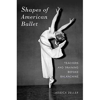 Shapes of American Ballet - Teachers and Training Before Balanchine by