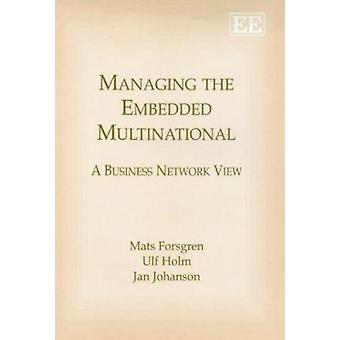 Managing the Embedded Multinational - A Business Network View (New edi