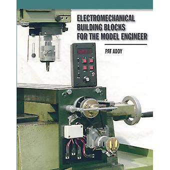 Electromechanical Building Blocks - For the Model Engineer by Pat Addy