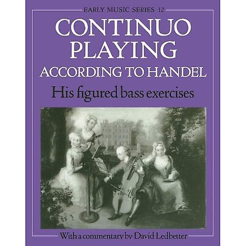 Continuo Playing According to Handel: His Figured Bass Exercises (Early Music)