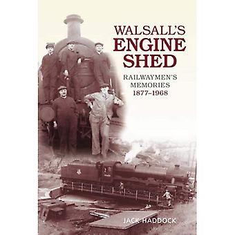 Walsall's Engine Shed: Railwaymen's Memories 1877-1968