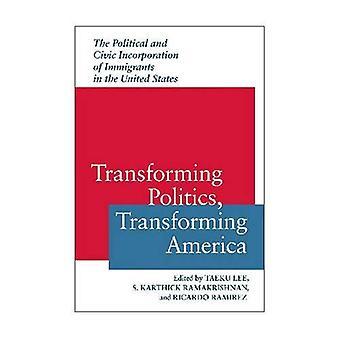 Trasformazione politica, trasformando l'America: La politica e civica incorporazione degli immigrati negli Stati Uniti (razza, etnia & politica)