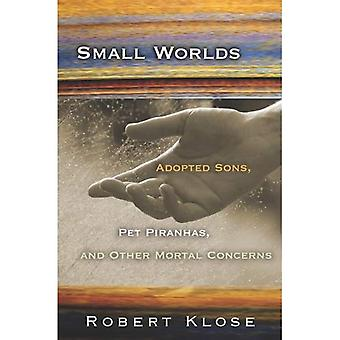 Small Worlds: Adopted Sons, Pet Piranhas, and Other Mortal Concerns